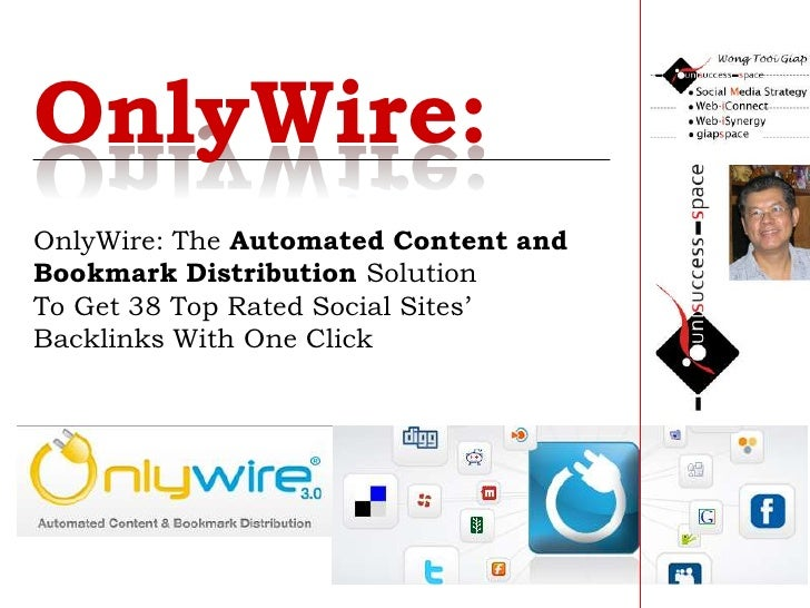 OnlyWire: <br />OnlyWire: The Automated Content and Bookmark Distribution SolutionTo Get 38 Top Rated Social Sites' Backli...