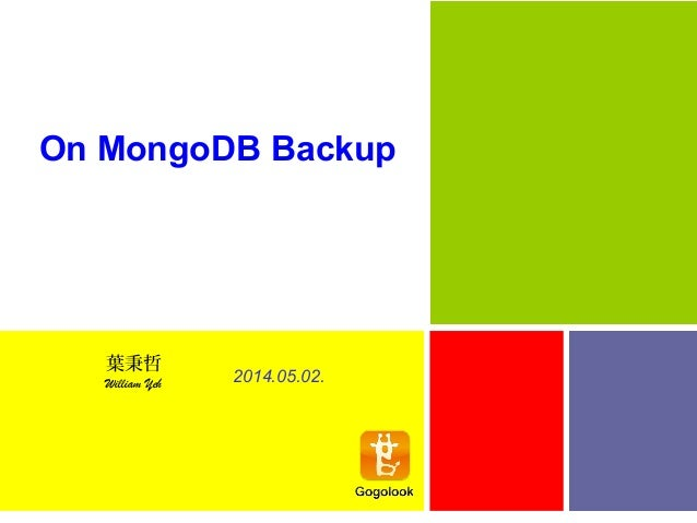 On MongoDB Backup 2014.05.02. 葉秉哲 William Yeh