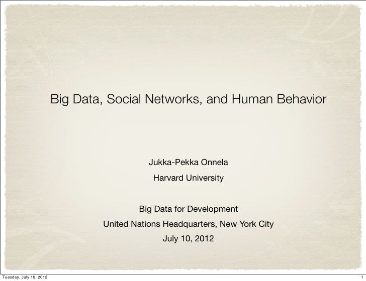 Big Data, Social Networks, and Human Behavior                                            Jukka-Pekka Onnela               ...