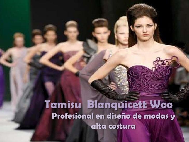 Tamisu Blanquicett Woo Profesional en diseño de modas y           alta costura