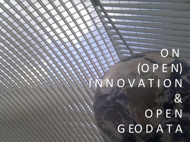 ON      (O P E N)INNOVATION              &        OPEN   G EO D A T A