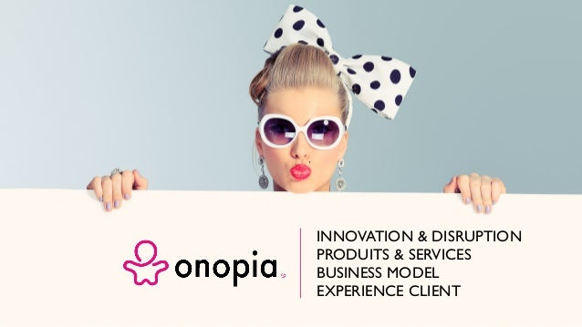 INNOVATION & DISRUPTION PRODUITS & SERVICES BUSINESS MODEL EXPERIENCE CLIENT