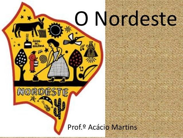 O NordesteProf.º Acácio Martins