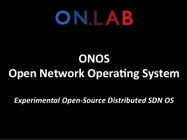 ONOS	  Open	  Network	  Opera.ng	  System	  	  Experimental	  Open-­‐Source	  Distributed	  SDN	  OS