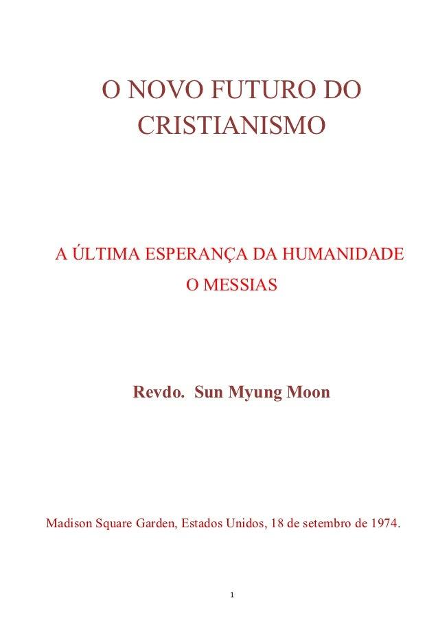 O NOVO FUTURO DO            CRISTIANISMO A ÚLTIMA ESPERANÇA DA HUMANIDADE                        O MESSIAS               R...