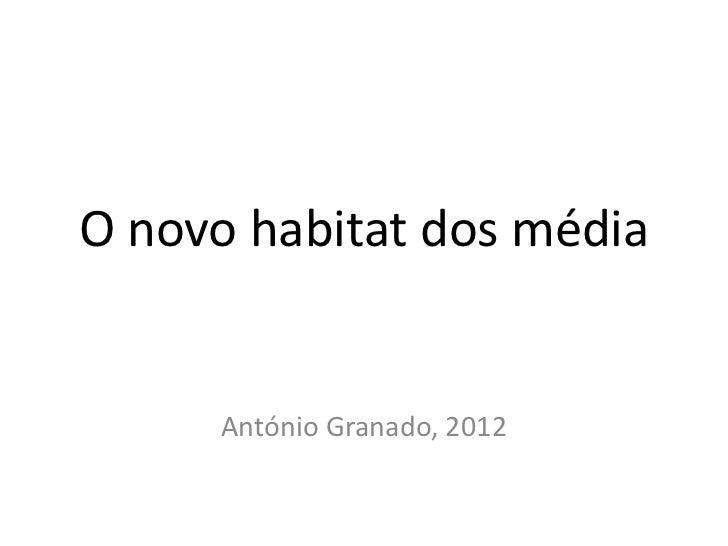 O novo habitat dos média     António Granado, 2012