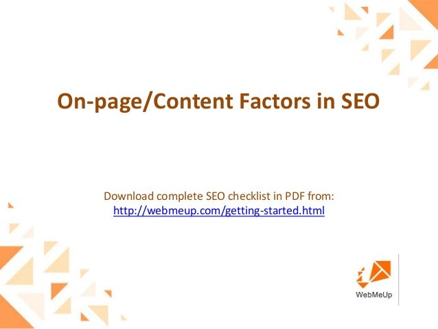 On-page/Content Factors in SEODownload complete SEO checklist in PDF from:http://webmeup.com/getting-started.html