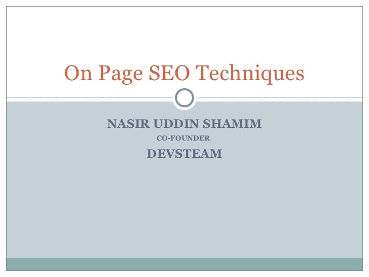 On Page SEO Techniques   NASIR UDDIN SHAMIM        CO-FOUNDER       DEVSTEAM