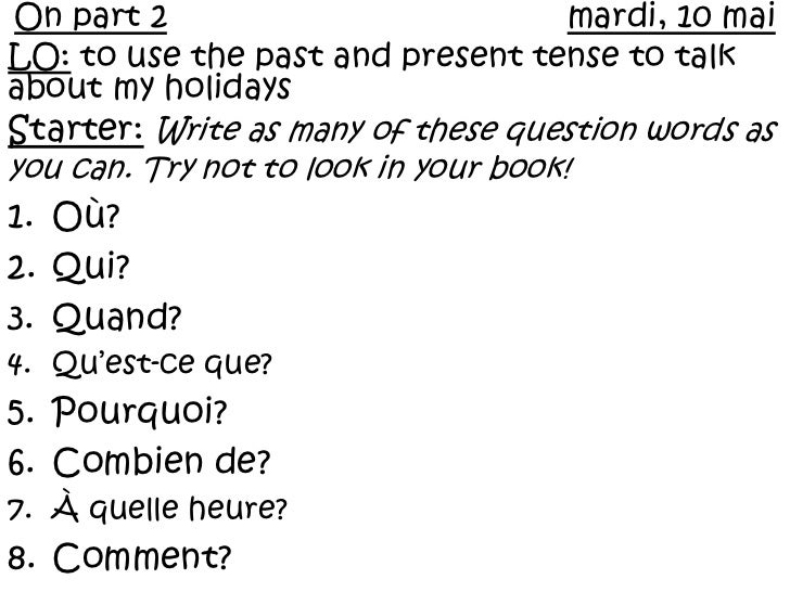 On part 2mardi, 10 mai<br />LO:to use the past and present tense to talk about my holidays<br />Starter:Write as many of t...
