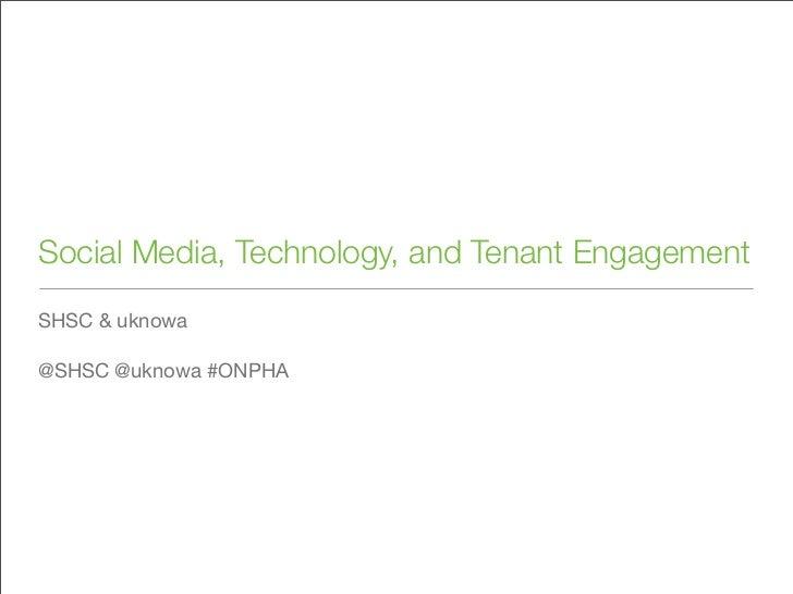 Social Media, Technology, and Tenant EngagementSHSC & uknowa@SHSC @uknowa #ONPHA