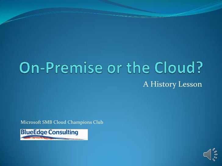 On-Premise or the Cloud?<br />A Comparison<br />