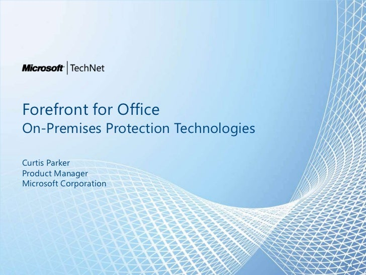 Forefront for Office<br />On-Premises Protection Technologies<br />Curtis Parker<br />Product Manager<br />Microsoft Corpo...