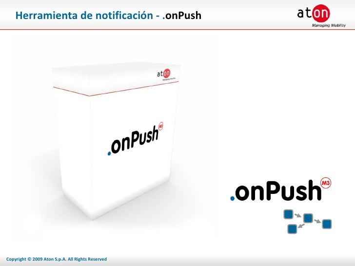 Herramienta de notificación - .onPush     Copyright © 2009 Aton S.p.A. All Rights Reserved