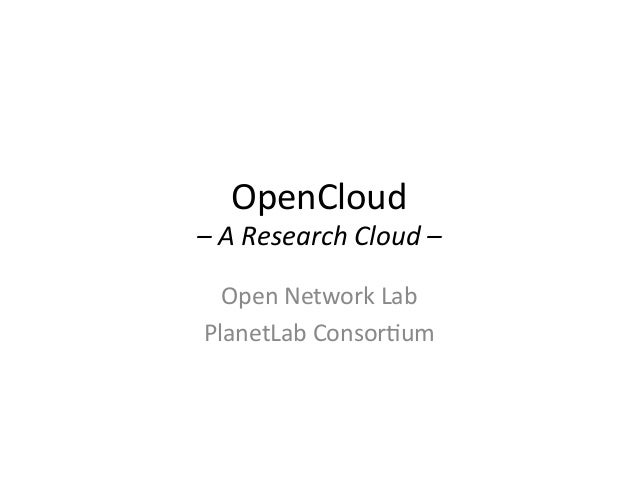 OpenCloud – A Research Cloud – Open Network Lab PlanetLab Consor5um