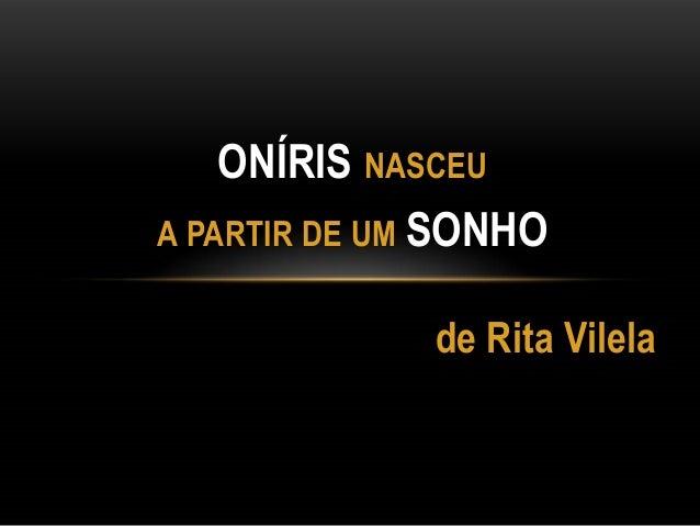 ONÍRIS NASCEU A PARTIR DE UM SONHO de Rita Vilela