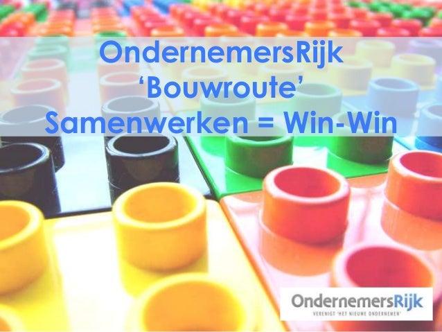 OndernemersRijk 'Bouwroute' Samenwerken = Win-Win