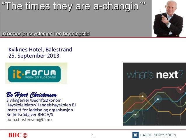 """BHC © 1   """"The times they are a-changin´"""" Informasjonssystemer i en brytningstid Kviknes  Hotel,  Balestrand   25...."""