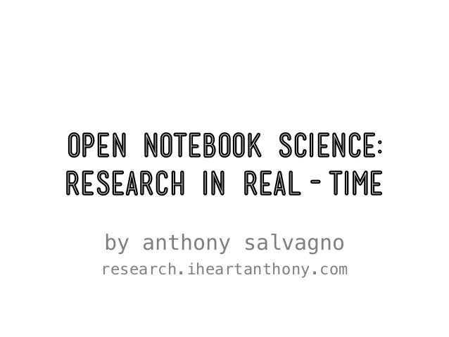 Open Notebook Science:Research in Real-Time  by anthony salvagno  research.iheartanthony.com