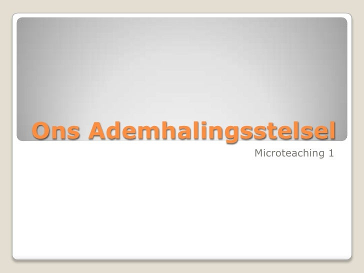 Ons Ademhalingsstelsel<br />Microteaching 1<br />