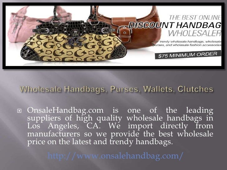    OnsaleHandbag.com is one of the leading    suppliers of high quality wholesale handbags in    Los Angeles, CA. We impo...