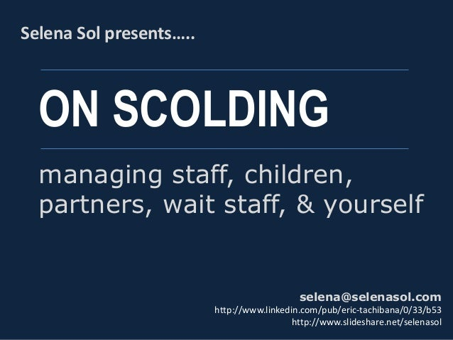 On scolding - managing staff, children, partners and yourself
