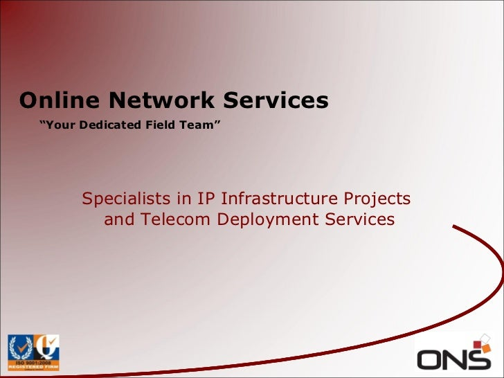 "Online Network Services "" Your Dedicated Field Team"" Specialists in IP Infrastructure Projects  and Telecom Deployment Ser..."