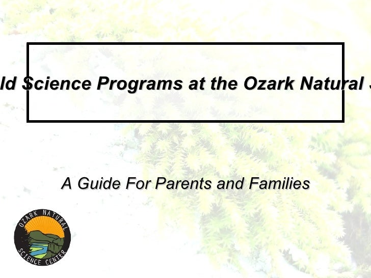 A Guide For Parents and Families Residential Field Science Programs at the Ozark Natural Science Center