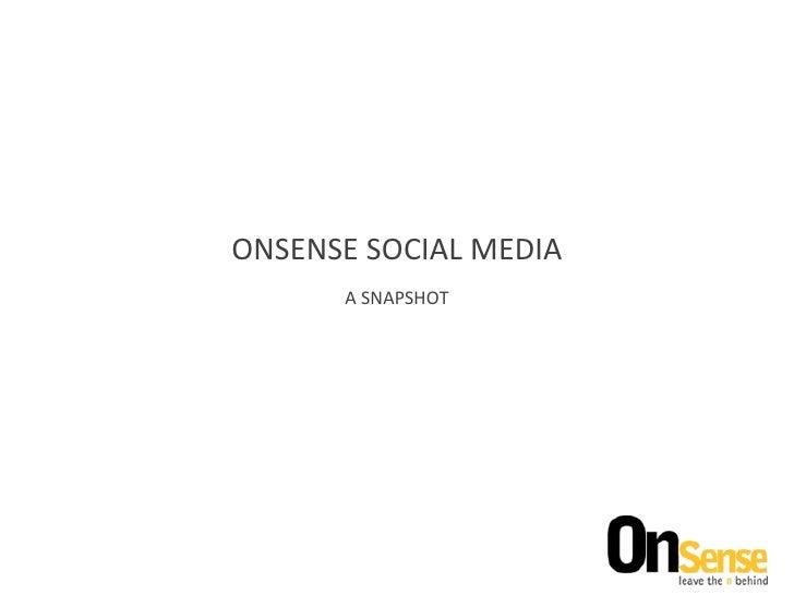 ONSENSE SOCIAL MEDIA A SNAPSHOT