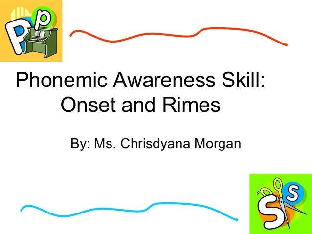 Phonemic Awareness Skill:Onset and RimesBy: Ms. Chrisdyana Morgan