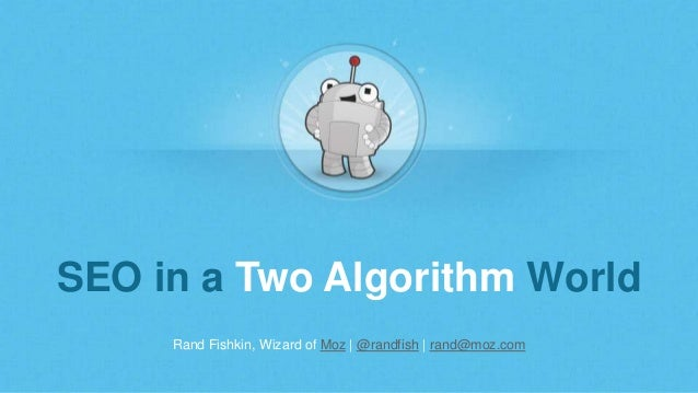 Rand Fishkin, Wizard of Moz | @randfish | rand@moz.com SEO in a Two Algorithm World