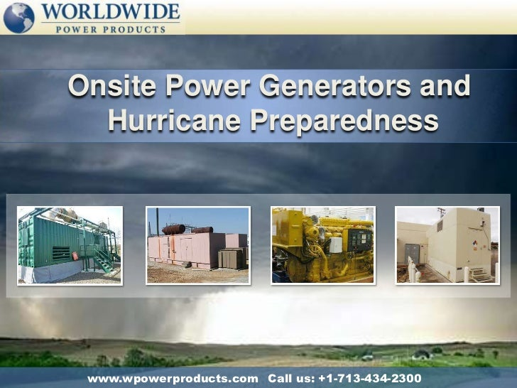 Onsite Power Generators and<br /> Hurricane Preparedness<br />Call us: +1-713-434-2300<br />www.wpowerproducts.com<br />ht...