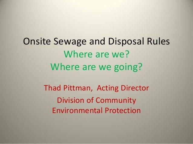 OnsiteSewageandDisposalRules Wherearewe? Wherearewegoing? ThadPittman,ActingDirector DivisionofCommunity E...
