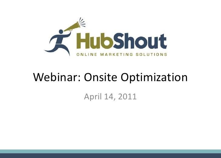 Webinar: Onsite Optimization         April 14, 2011