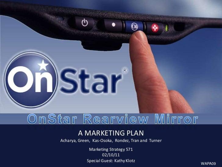 OnStar Rearview Mirror <br />A MARKETING PLAN<br />Acharya, Green,  Kas-Osoka,  Rondez, Tran and  TurnerMarketing Strategy...