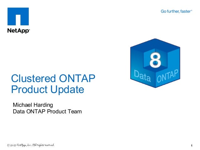 Clustered ONTAPProduct UpdateMichael HardingData ONTAP Product Team                          1