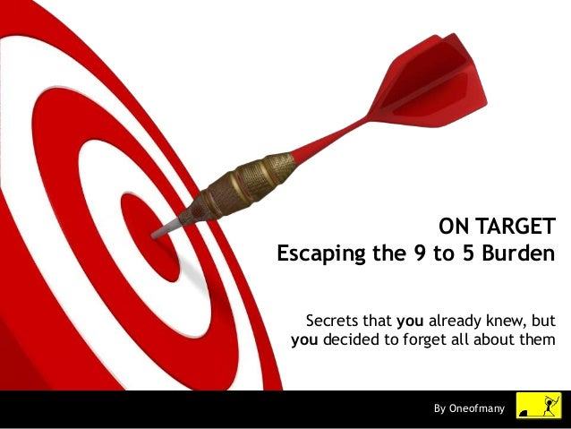 On target - escaping the 9 to 5 burden