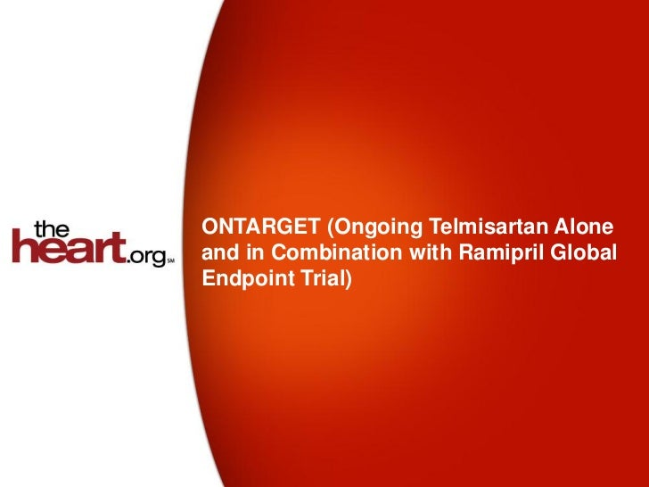 ONTARGET (Ongoing Telmisartan Aloneand in Combination with Ramipril GlobalEndpoint Trial)