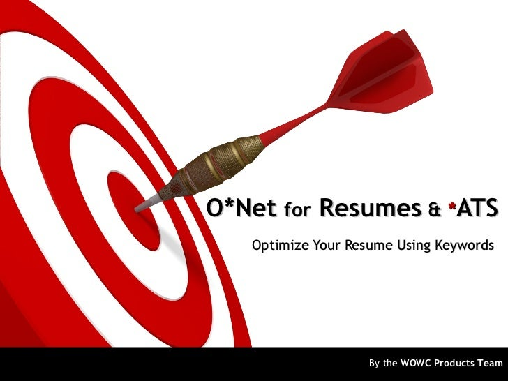 O*Net for Resumes & *ATS   Optimize Your Resume Using Keywords                   By the WOWC Products Team