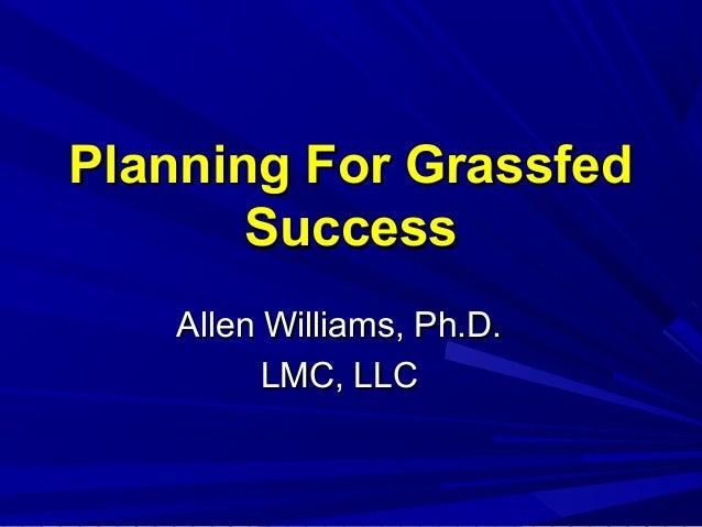 Planning For Grassfed Success Allen Williams, Ph.D. LMC, LLC