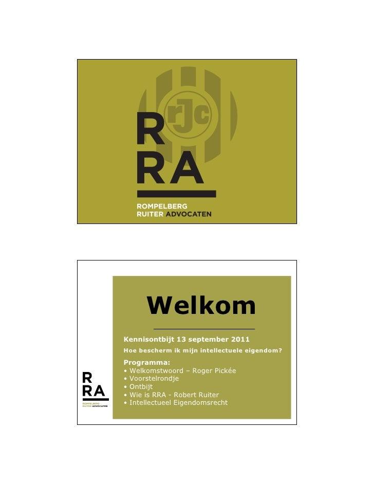 WelkomKennisontbijt 13 september 2011Hoe bescherm ik mijn intellectuele eigendom?Programma:• Welkomstwoord – Roger Pickée•...
