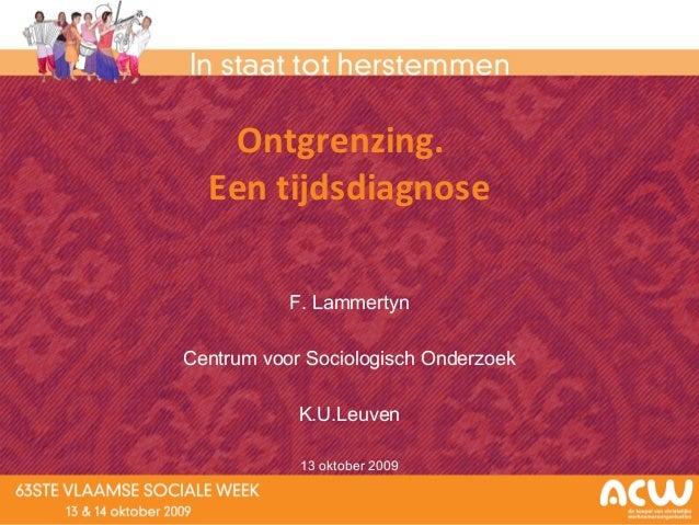 1 Ontgrenzing. Een tijdsdiagnose F. Lammertyn Centrum voor Sociologisch Onderzoek K.U.Leuven 13 oktober 2009