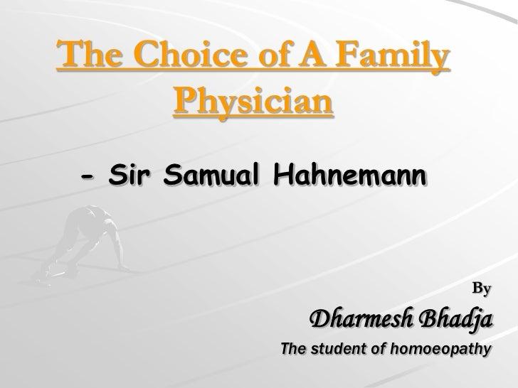 The Choice of A Family      Physician - Sir Samual Hahnemann                                    By                Dharmesh...