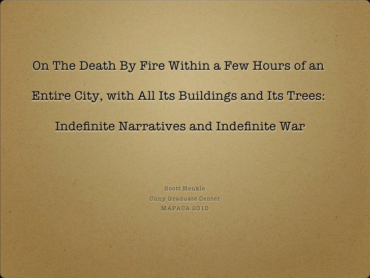 On The Death By Fire Within a Few Hours of an  Entire City, with All Its Buildings and Its Trees:     Indefinite Narratives...