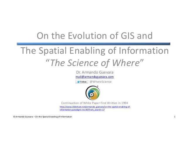 On the evolution of gis and the spatial enabling of information   armando guevara