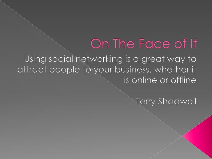 On The Face of It<br />Using social networking is a great way to attract people to your business, whether it is online or ...