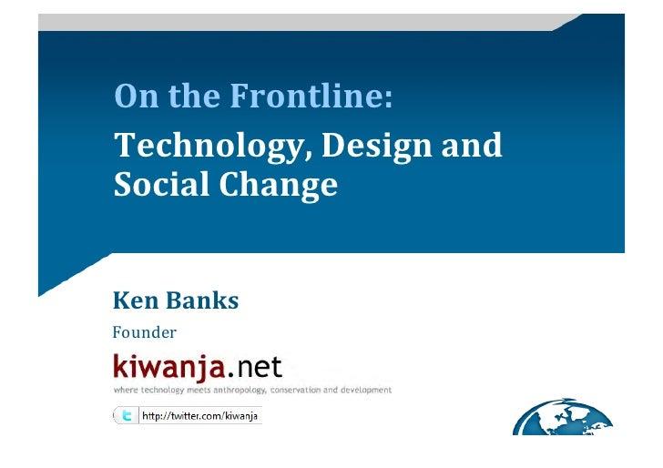 On  the  Frontline:   Technology,  Design  and   Social  Change     Ken  Banks   Founder            ...