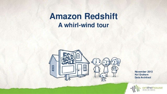 Amazon Redshift A whirl-wind tour  November 2013 Kel Graham Data Architect