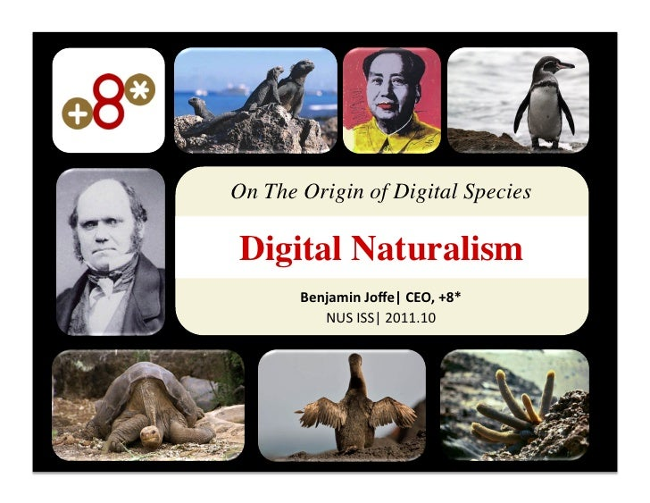 On The Origin of Digital Species	 Digital Naturalism	       Benjamin	  Joffe|	  CEO,	  +8*	  	            NUS	  ISS|	  2011...