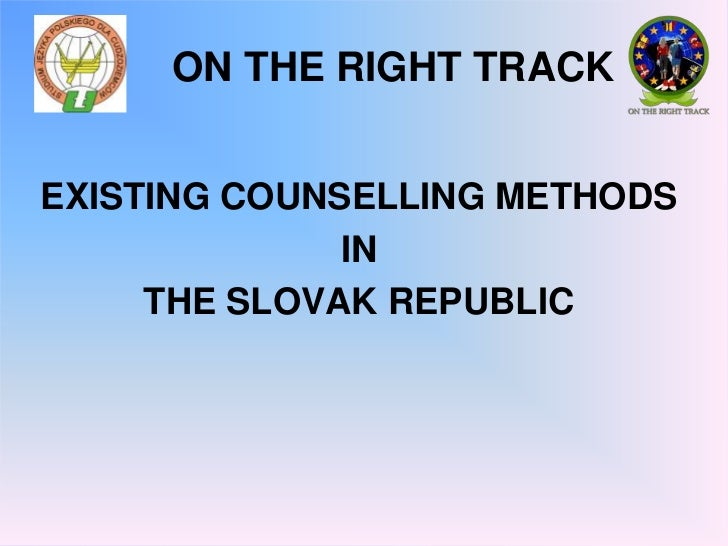 ON THE RIGHT TRACK <br />EXISTING COUNSELLING METHODS <br />IN <br />THE SLOVAK REPUBLIC <br />