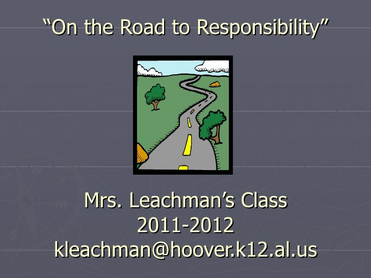 """"""" On the Road to Responsibility"""" Mrs. Leachman's Class 2011-2012 [email_address]"""
